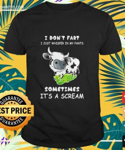 Cow I don't fart I just whisper in my pants sometimes it's a scream shirt