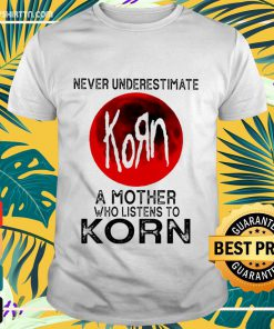 Never underestimate a mother who listen to Korn shirt