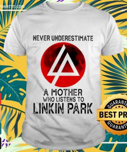 Never underestimate a mother who listen to Linkin Park shirt