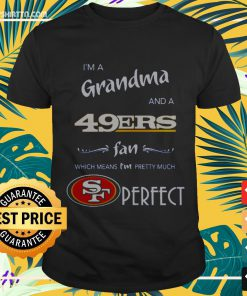 I'm a grandma and a 49ers fan which means I'm pretty much Shirt