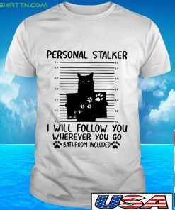 Cat Person stalker I will follow you wherever you go bathroom included Shirt