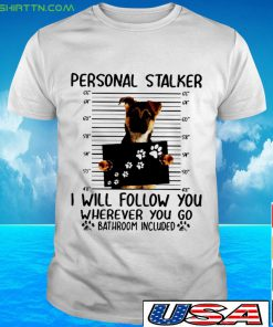 German Shepherd Person stalker I will follow you wherever you go bathroom included Shirt