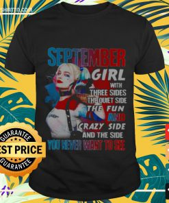 Harley Quinn september Girl with three sides the quiet side the fun Shirt