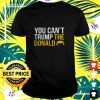 You can't Trump the Donald t-shirt