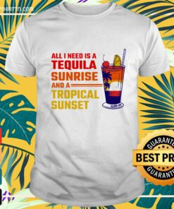 All I need is a tequila sunrise and a tropical sunset t-shirt