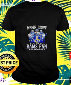 Damn right I am a rams fan now and forever 2021 t-shirt