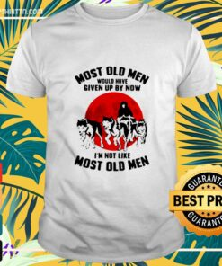 Dogs most old men would have given by now I'm not like most old men t-shirt