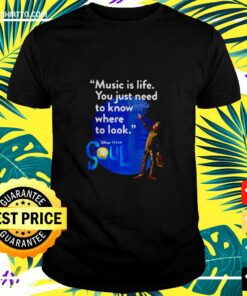 Quote Music Is Life You Just Need To Know Where To Look t-shirt