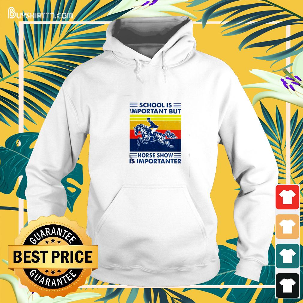 School Is Important But Hores Show Is Importanter Horse Rider Vintage hoodie