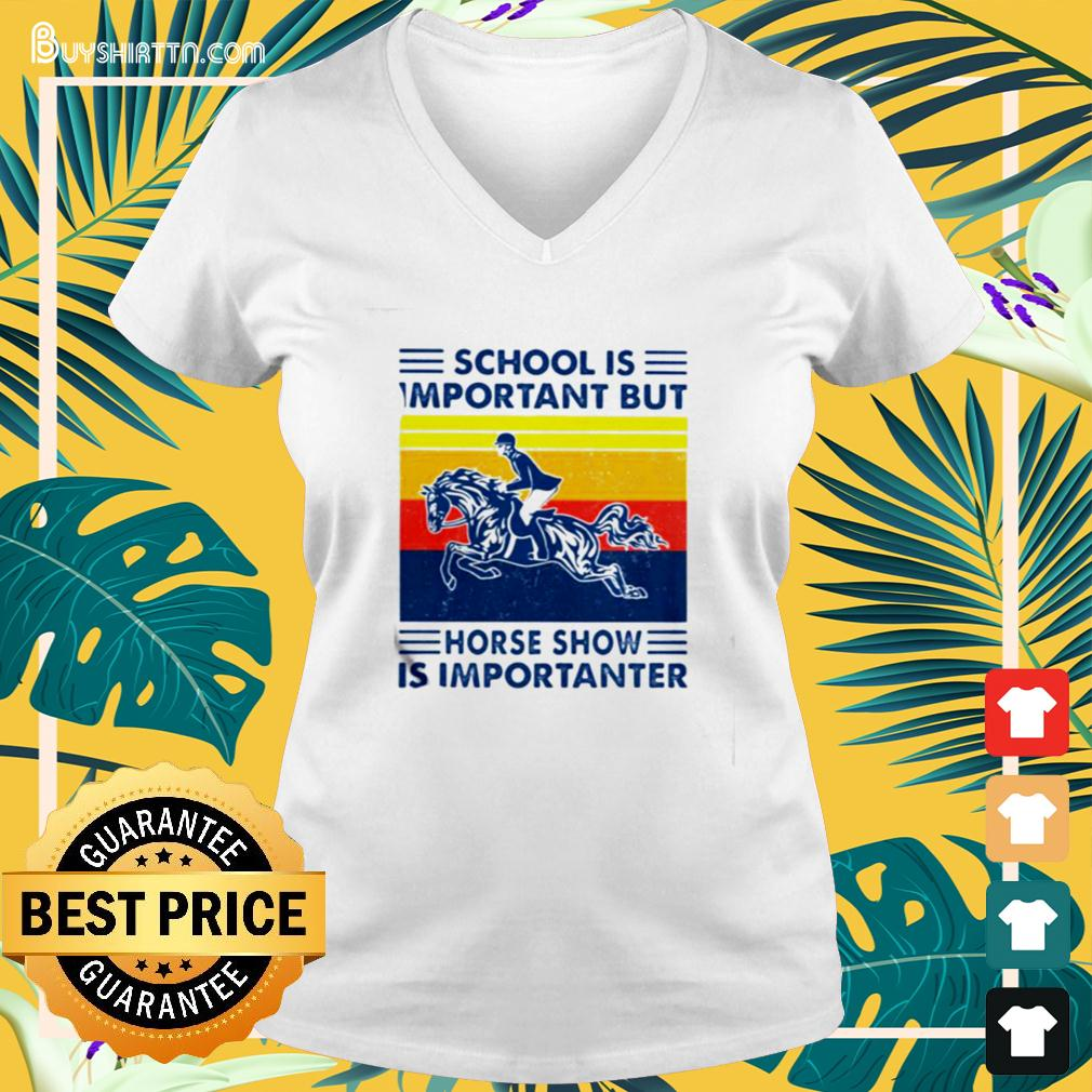 School Is Important But Hores Show Is Importanter Horse Rider Vintage v-neck t-shirt