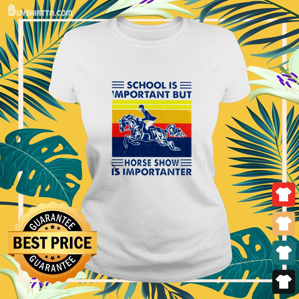School Is Important But Hores Show Is Importanter Horse Rider Vintage ladies-tee