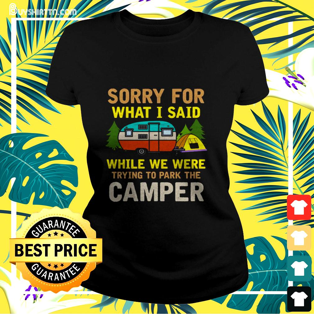 Sorry for what I said while we were trying to park the camper ladies-tee