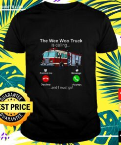 The Wee Woo Truck Is Calling And I Must Go t-shirt