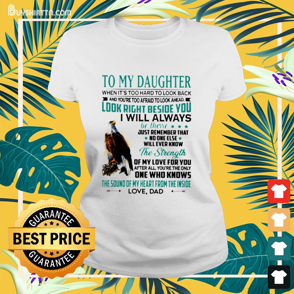 To my daughter when it's too hard to look back and you're too afraid to look ahead ladies-tee