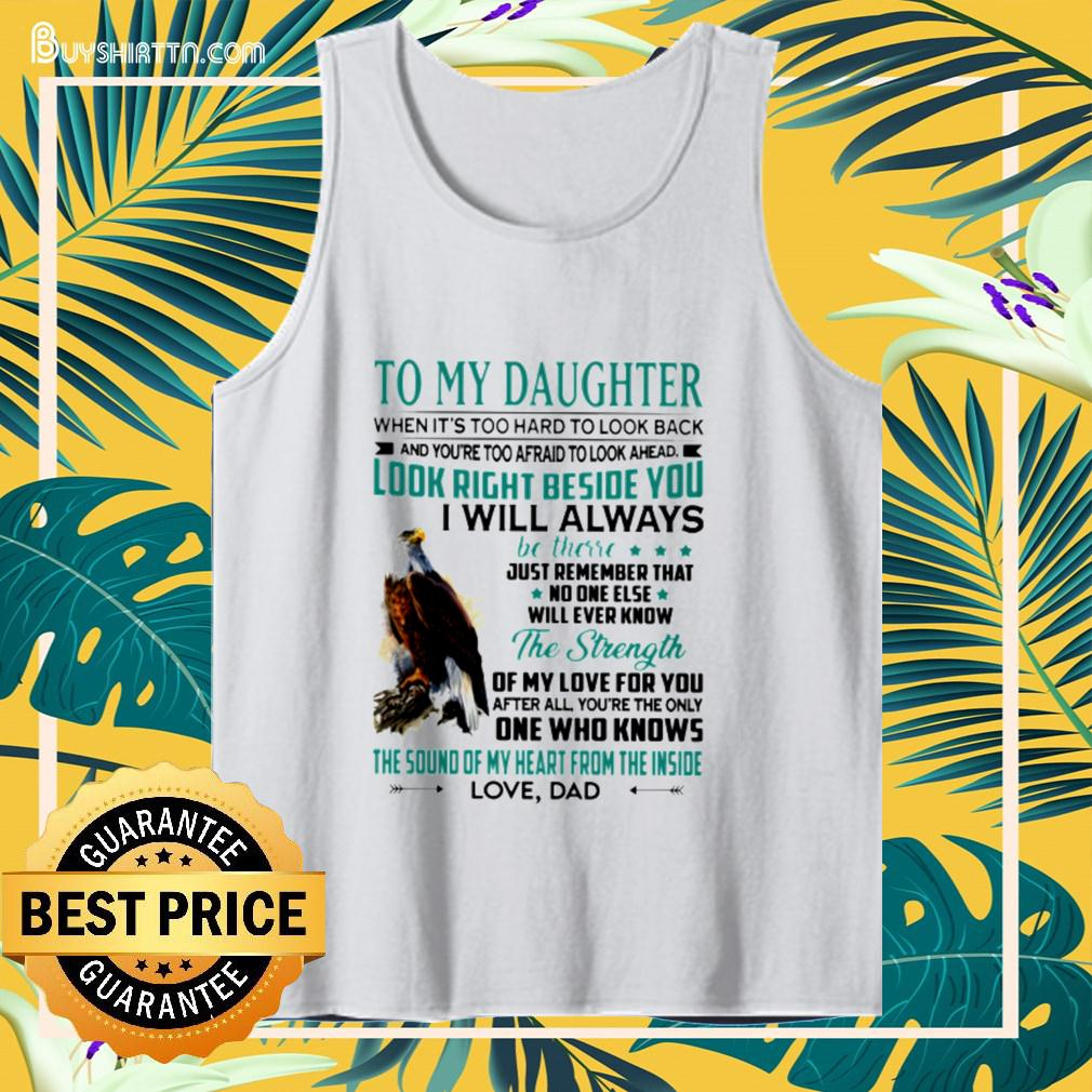 To my daughter when it's too hard to look back and you're too afraid to look ahead tanktop