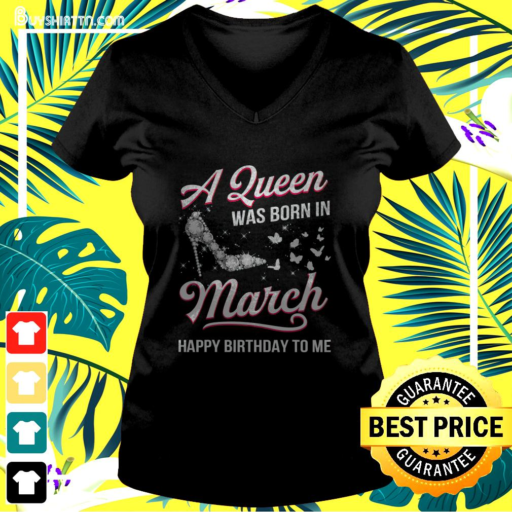 A Queen was born in March Happy Birthday to me butterfly high heel v-neck t-shirt