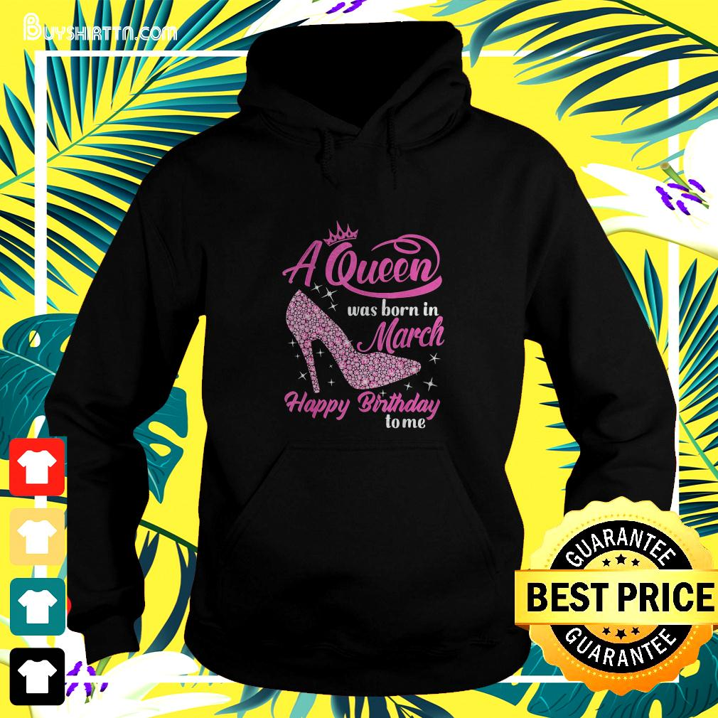 A Queen was born in March Happy Birthday to me pink high heel hoodie