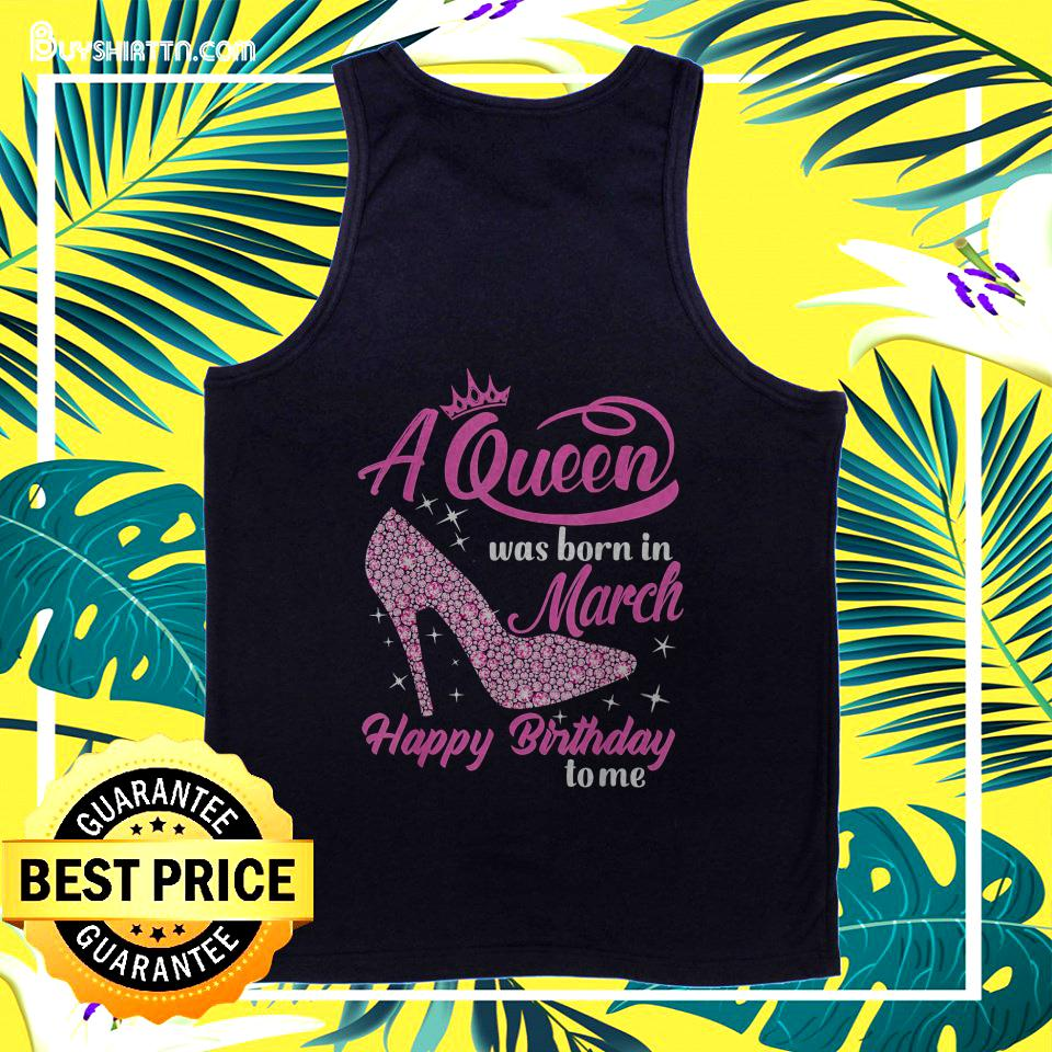 A Queen was born in March Happy Birthday to me pink high heel tanktop