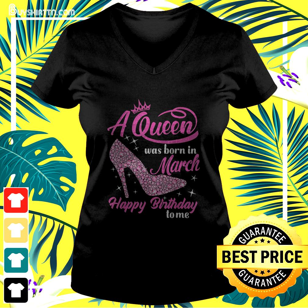 A Queen was born in March Happy Birthday to me pink high heel v-neck t-shirt