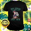 Girl Strong real heroes don't wear capes they sew t-shirt