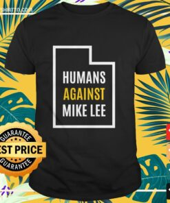 Humans against mike lee Shirt