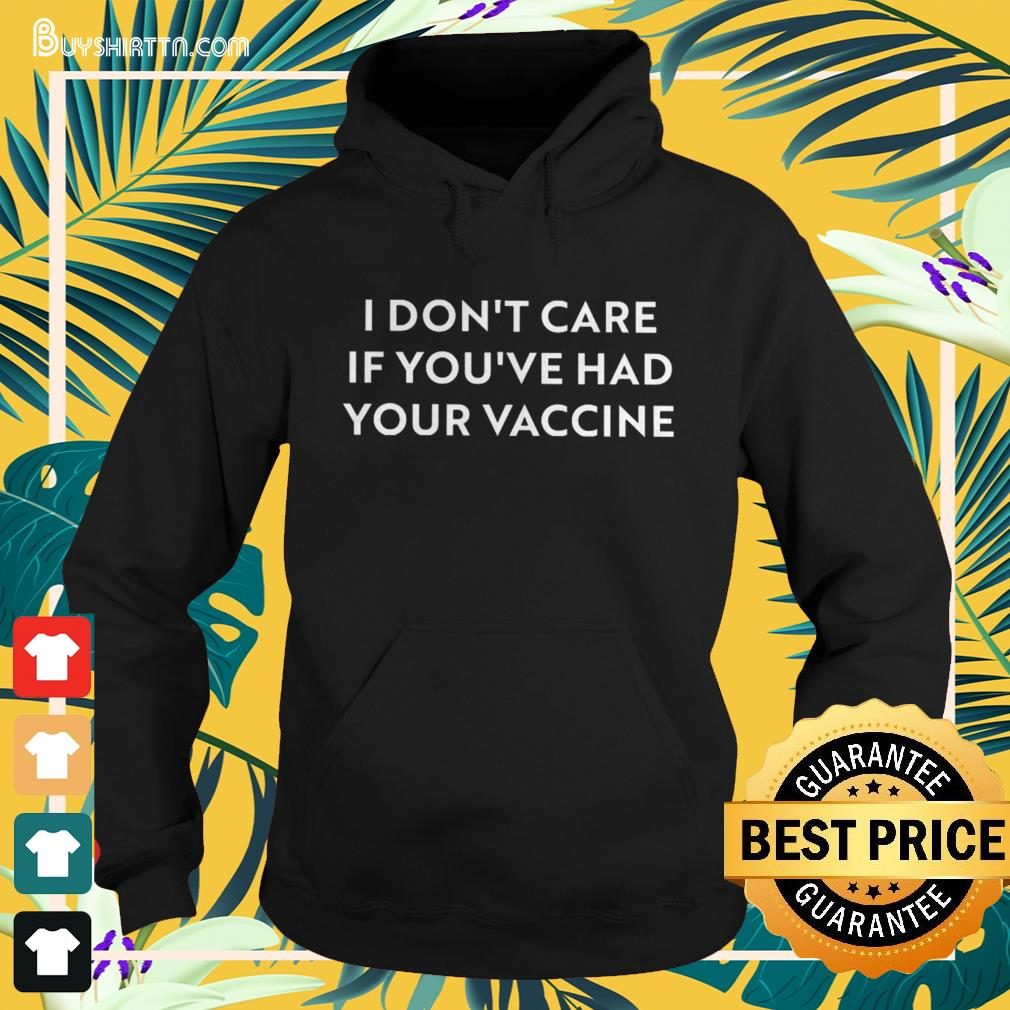 I don't care if you've had your vaccine Hoodie