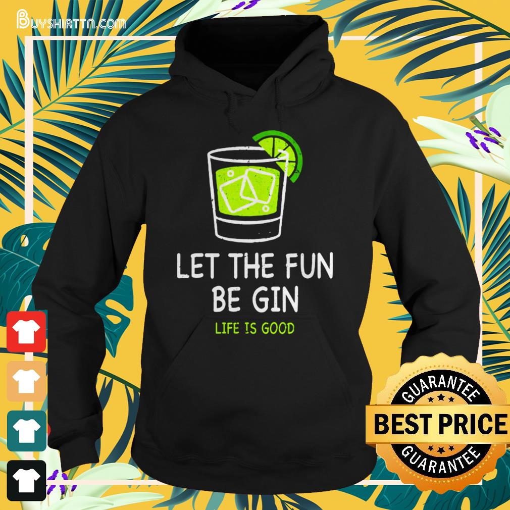 Let the fun be Gin life is good Hoodie