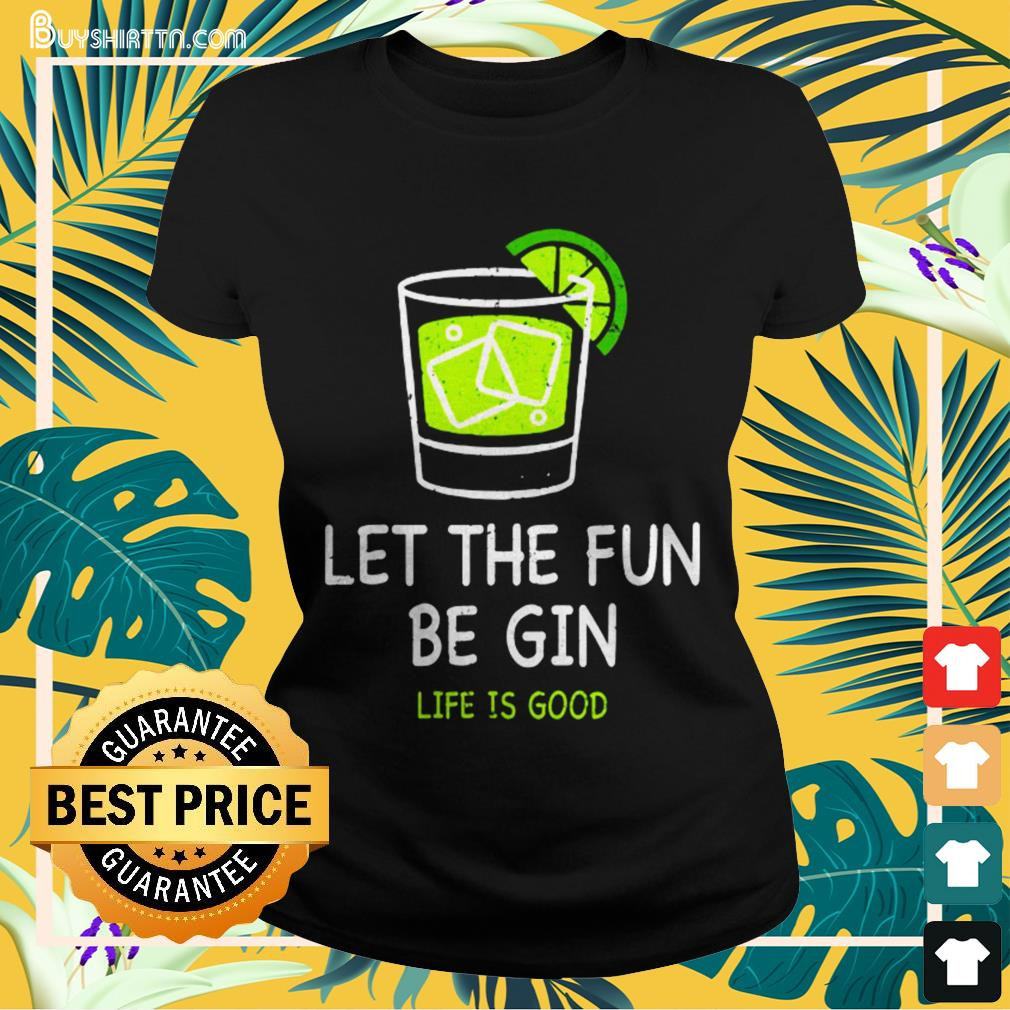 Let the fun be Gin life is good Ladies-tee