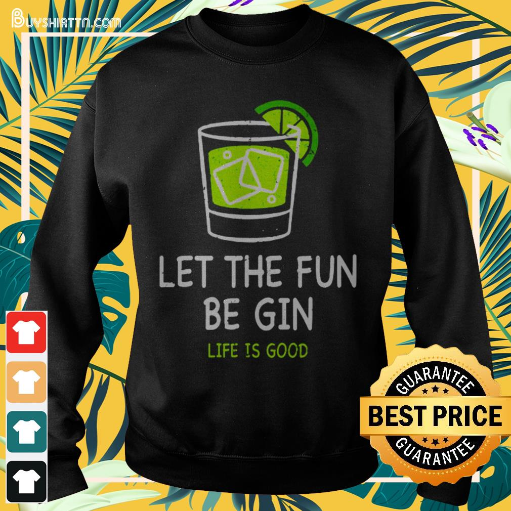 Let the fun be Gin life is good Sweater