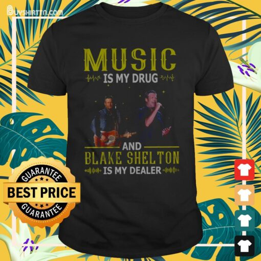 Music is my drug and Blake Shel Tom is my dealer Shirt