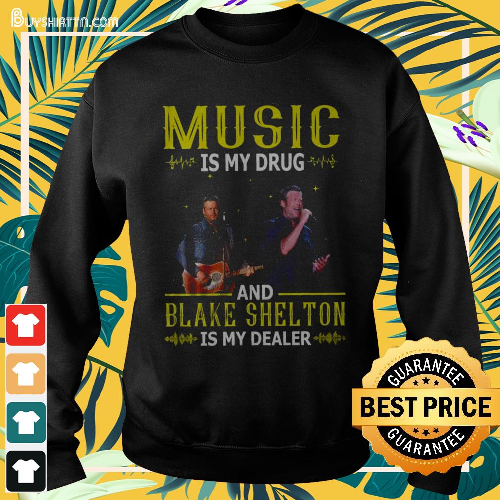 Music is my drug and Blake Shel Tom is my dealer Sweater
