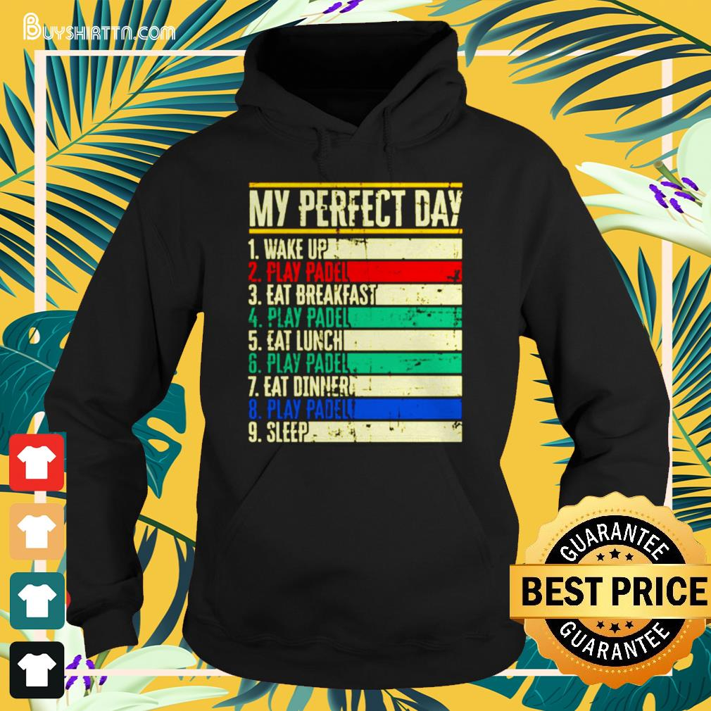 My perfect day wake up play padel eat breakfast play padel eat lunch Hoodie