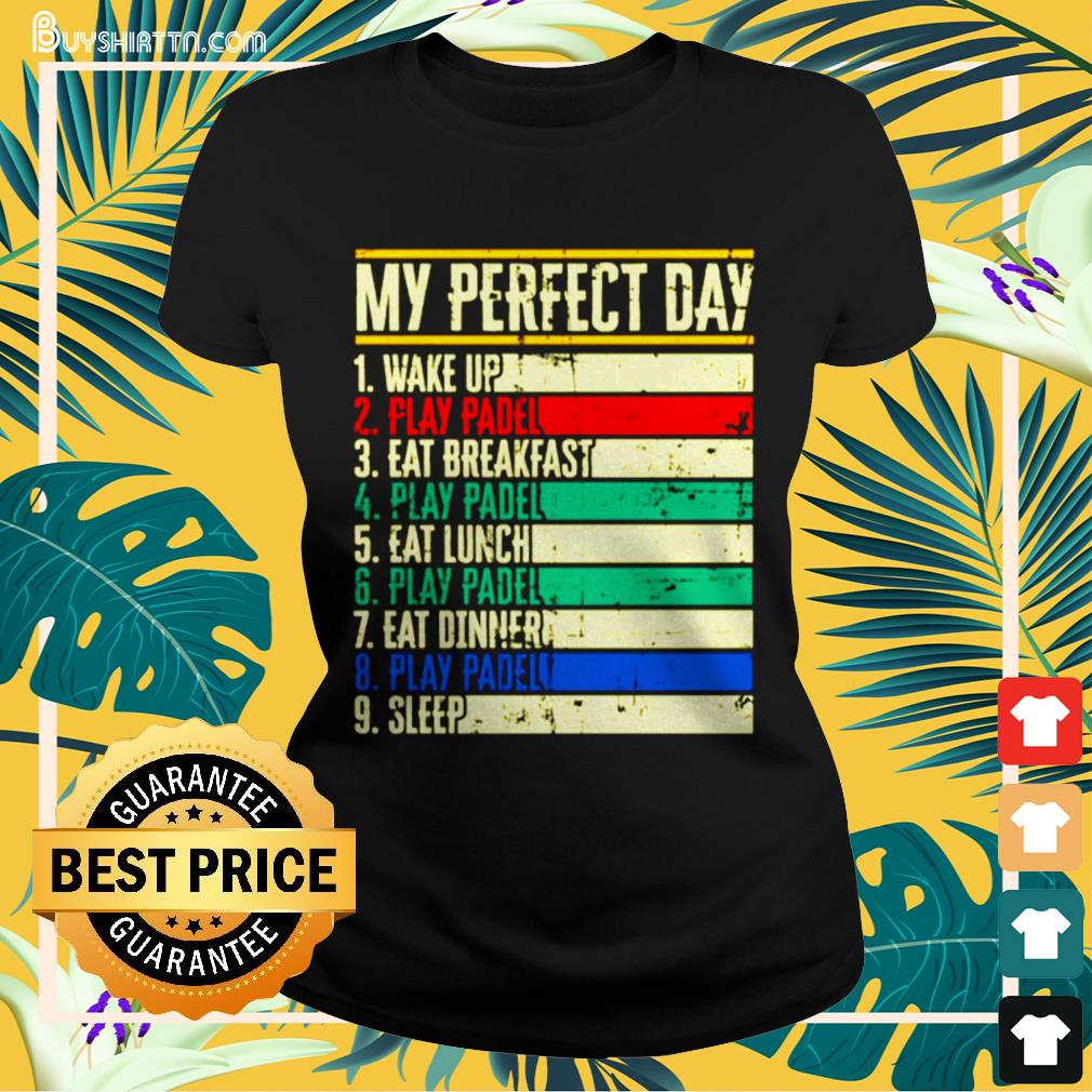 My perfect day wake up play padel eat breakfast play padel eat lunch Ladies-tee