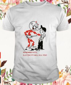 Remember kids electricity will kill you Shirt