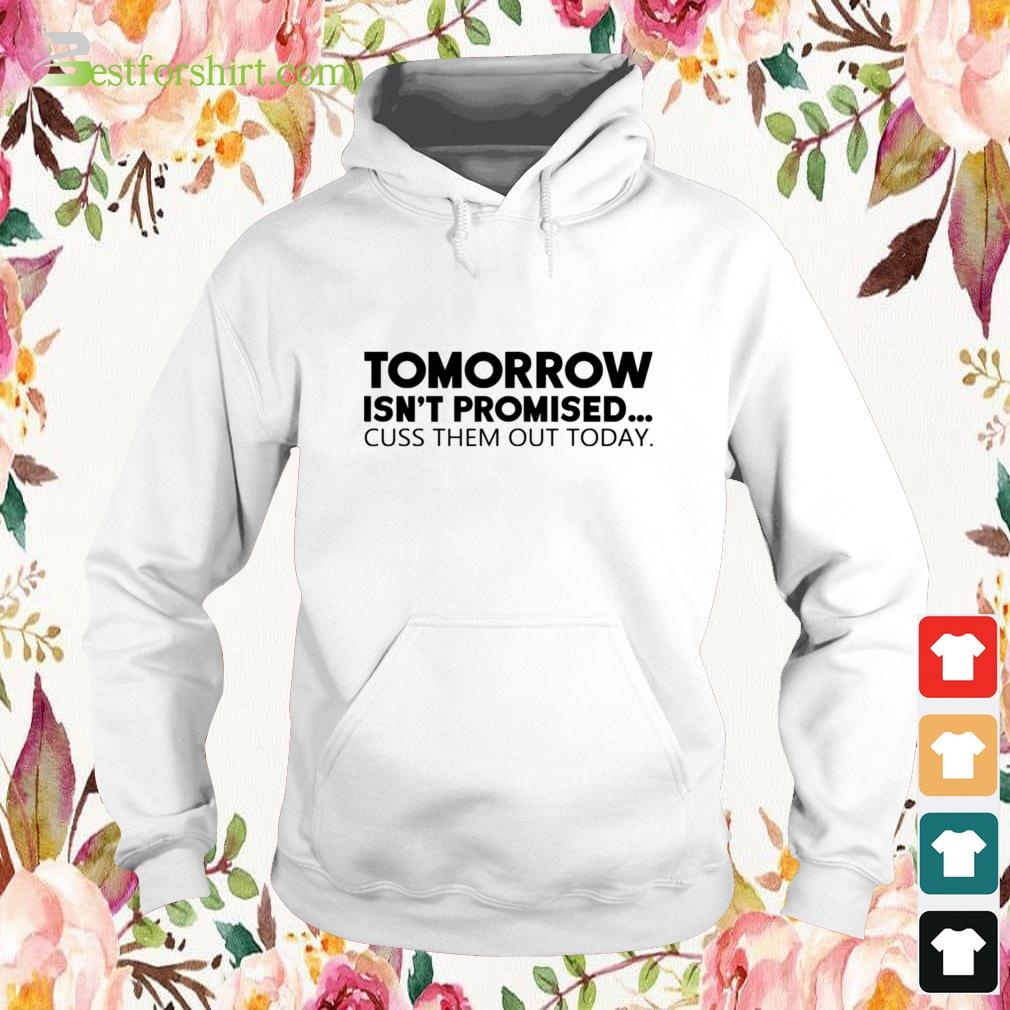Tomorrow isn't promised cuss them out today Hoodie